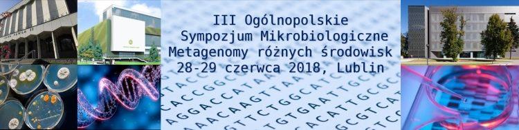 """III Ogólnopolskie Sympozjum Mikrobiologiczne """"Metagenomy różnych środowisk"""""""