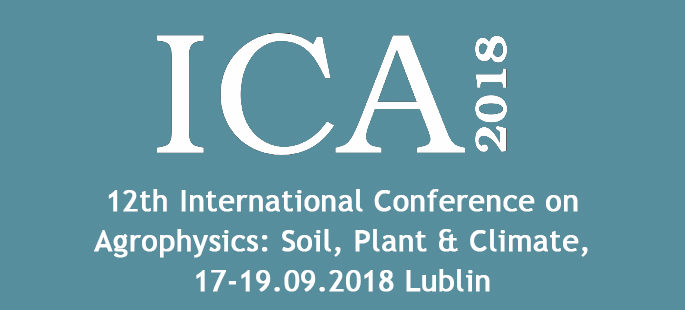 12th International Conference on Agrophysics: Soil, Plant & Climate, 17-19.09.2018 Lublin