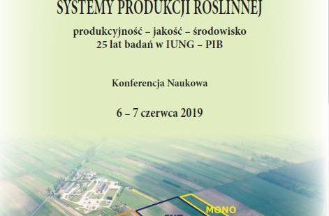 """Konferencja Naukowa """"Systemy produkcji roślinnej: produkcyjność – jakość – środowisko, 25 lat badań w IUNG-PIB"""""""