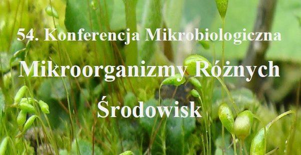 """54 Konferencja Mikrobiologiczna """"Mikroorganizmy różnych środowisk"""""""